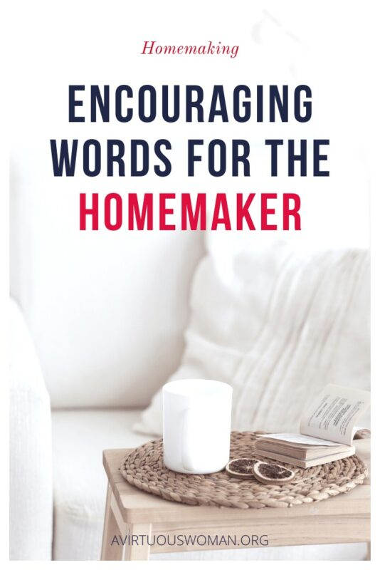 Homemaking Quotes | Encouraging Words for the Homemaker @ AVirtuousWoman.org