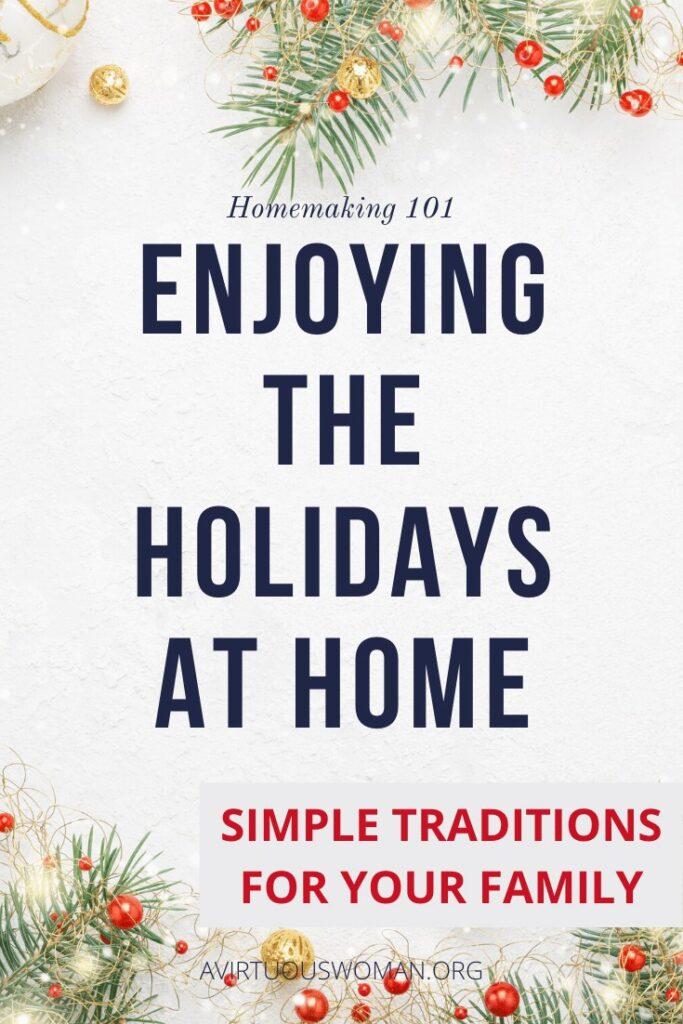 Enjoying the Holidays at Home @ AVirtuousWoman.org