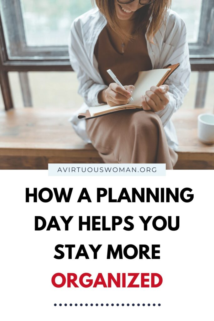 How a Planning Day Helps You Stay More Organized @ AVirtuousWoman.org