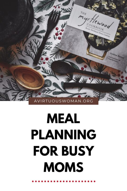 Meal Planning for Busy Moms @ AVirtuousWoman.org