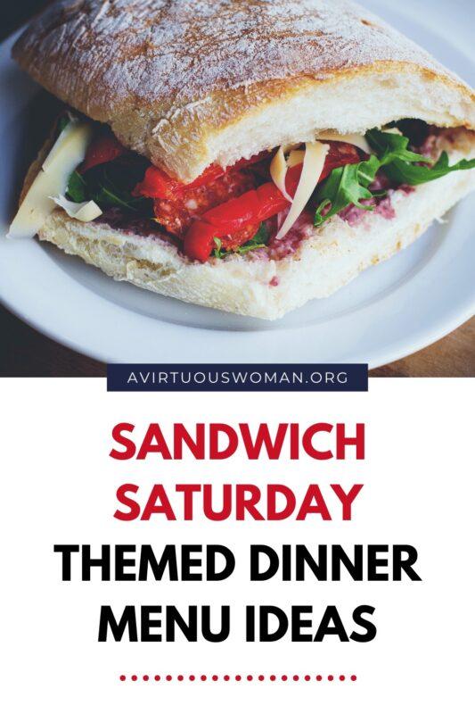 Sandwich Saturday Themed Dinner Ideas @ AVirtuousWoman.org