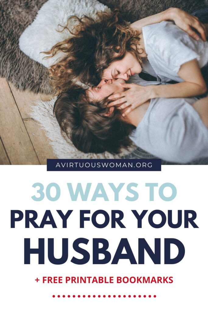 30 Ways to Pray for Your Husband @ AVirtuousWoman.org