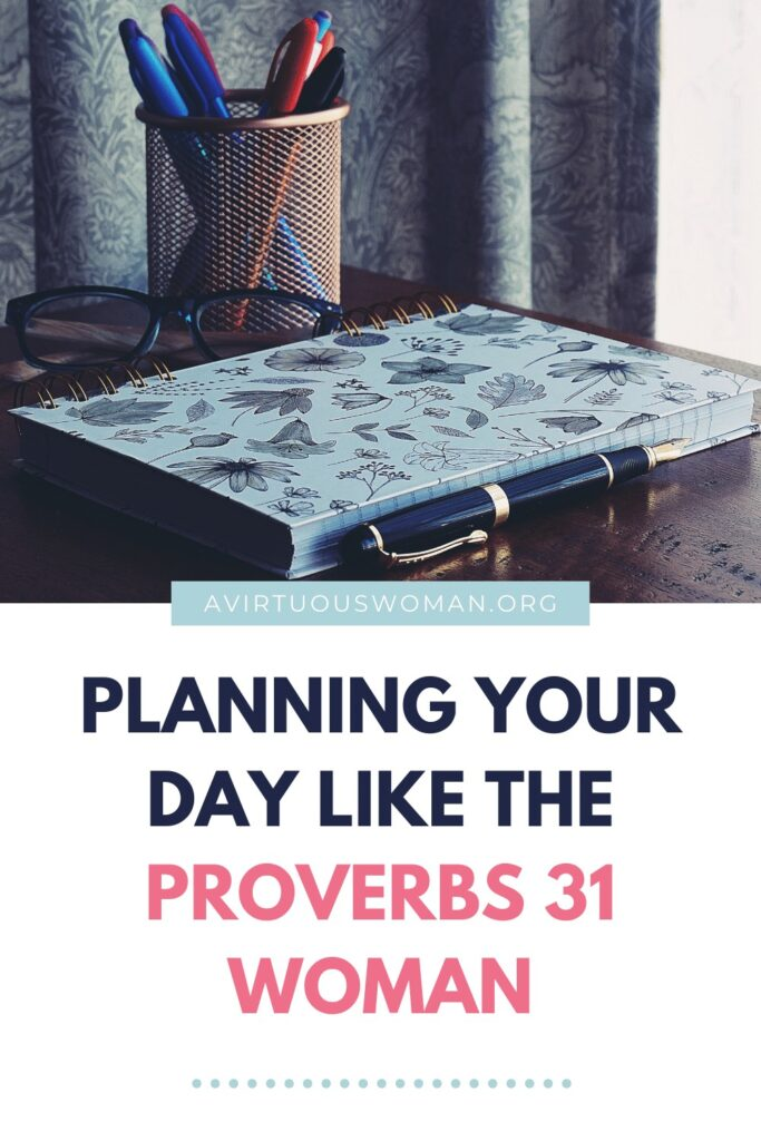 Planning Your Day Like the Proverbs 31 Woman @ AVirtuousWoman.org