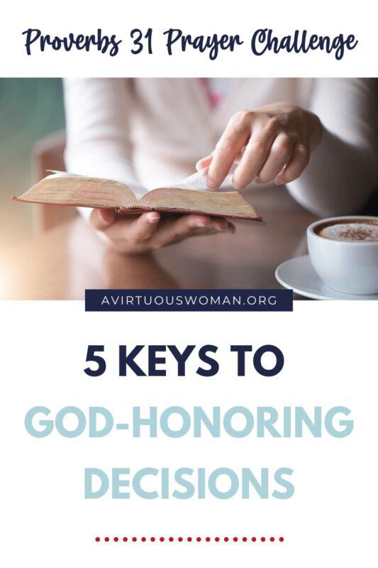 5 Keys to Making God Honoring Decisions | Proverbs 31 Prayer Challenge @ AVirtuousWoman.org