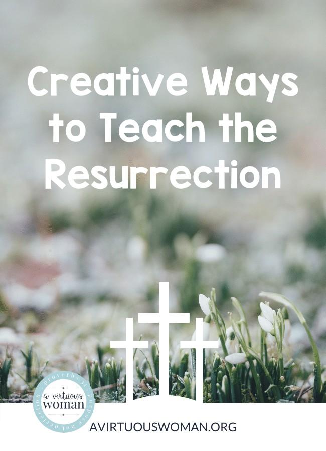 Creative Ways to Teach the Resurrection @ AVirtuousWoman.org