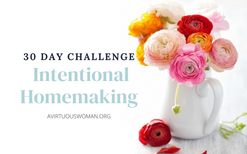 Intentional Homemaking: 30 Day Challenge @ AVirtuousWoman.org
