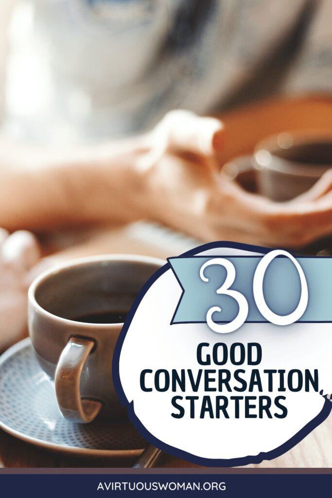 30 Good Conversation Starters @ AVirtuousWoman.org