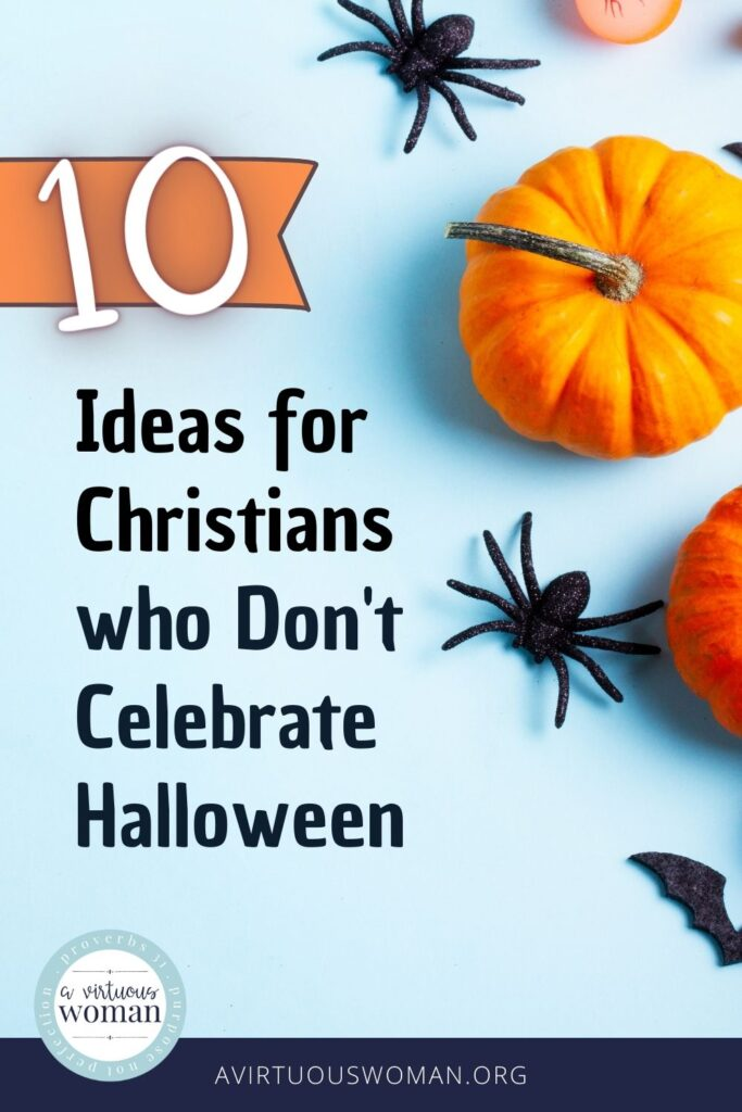 Ideas for Christians  who Don't Celebrate Halloween @ AVirtuousWoman.org