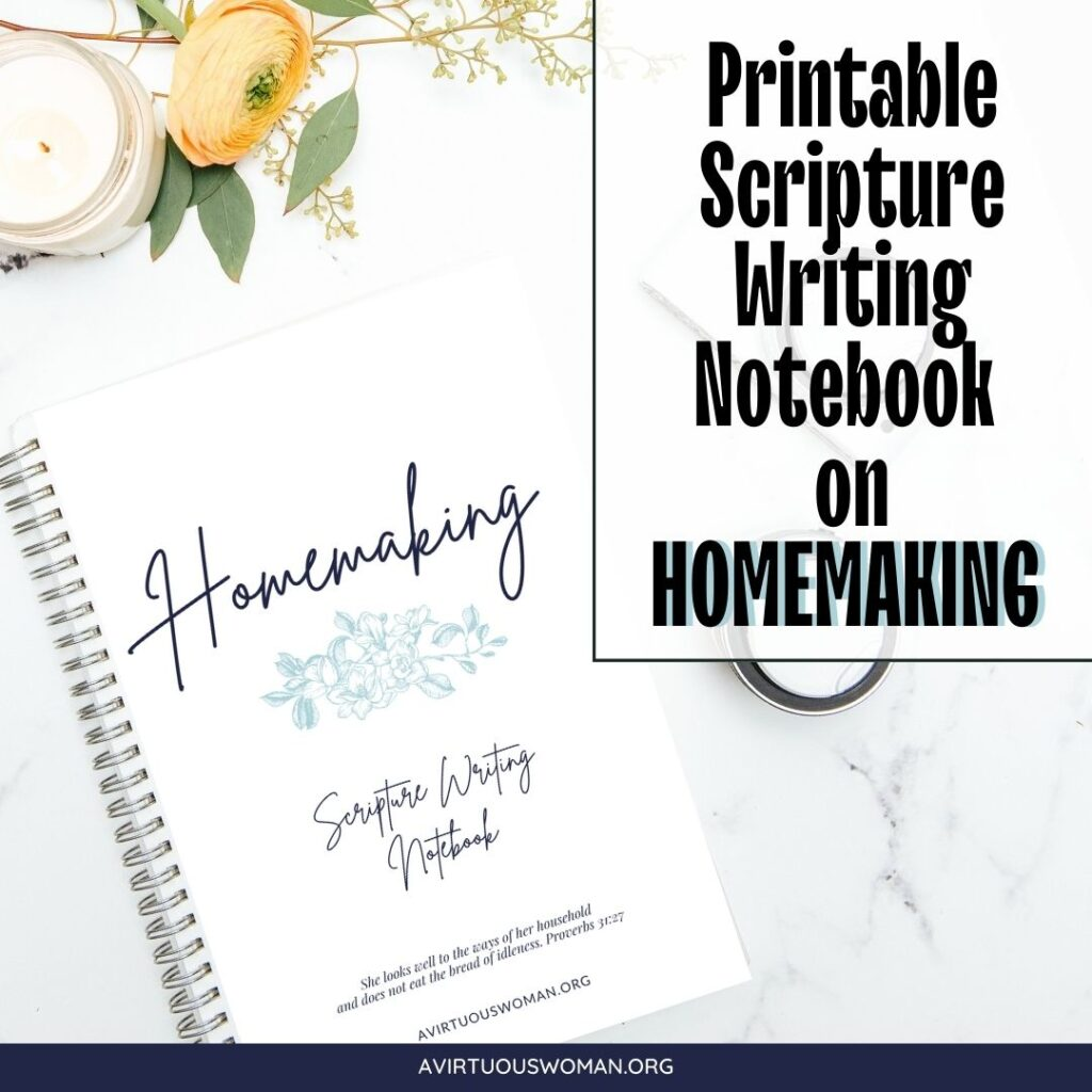 Printable Scripture Writing Notebook on Homemaking @ AVirtuousWoman.org